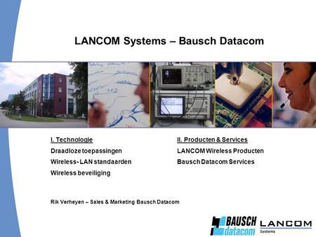 I. TechnologieII. Producten & Services Draadloze toepassingen LANCOM Wireless Producten Wireless- LAN standaarden Bausch Datacom Services Wireless beveiliging.