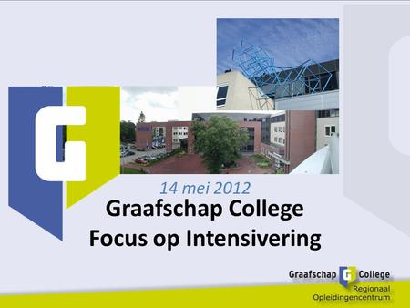 Graafschap College Focus op Intensivering 14 mei 2012.