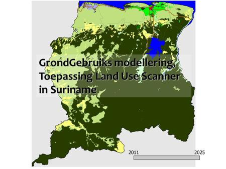 GrondGebruiks modellering, Toepassing Land Use Scanner in Suriname.