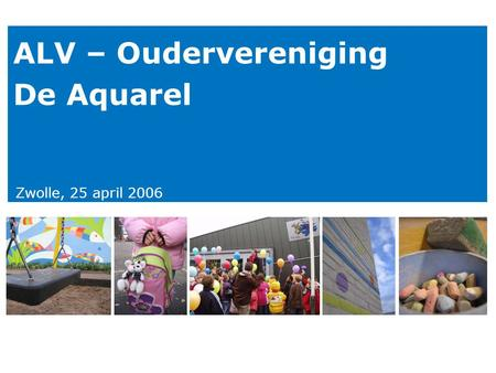 ALV – Oudervereniging De Aquarel Zwolle, 25 april 2006.