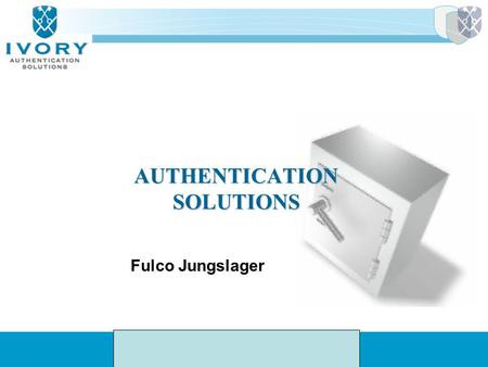 AUTHENTICATION SOLUTIONS Fulco Jungslager. Strategische ICT oplossingen voor: Identity Management & Data Security.
