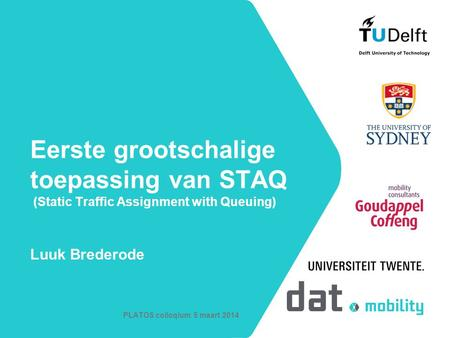 Eerste grootschalige toepassing van STAQ (Static Traffic Assignment with Queuing) Luuk Brederode PLATOS colloqium 5 maart 2014.