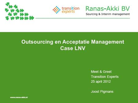 Www.ranas-akki.nl Outsourcing en Acceptatie Management Case LNV Meet & Greet Transition Experts 25 april 2012 Joost Pigmans.