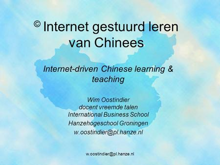© Internet gestuurd leren van Chinees Internet-driven Chinese learning & teaching Wim Oostindier docent vreemde talen International.