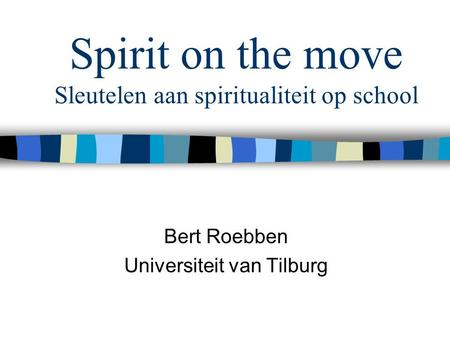 Spirit on the move Sleutelen aan spiritualiteit op school