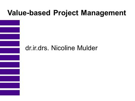 Value-based Project Management dr.ir.drs. Nicoline Mulder.