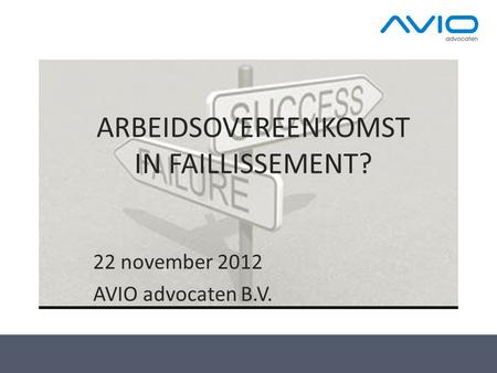 ARBEIDSOVEREENKOMST IN FAILLISSEMENT? 22 november 2012 AVIO advocaten B.V.