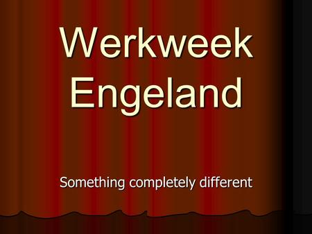 Werkweek Engeland Something completely different.