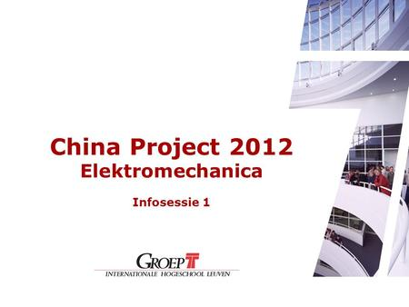 China Project 2012 Elektromechanica Infosessie 1.