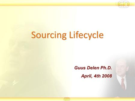 Sourcing Lifecycle Guus Delen Ph.D. April, 4th 2008.