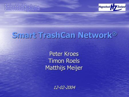 Smart TrashCan Network ® Peter Kroes Timon Roels Matthijs Meijer 12-02-2004.