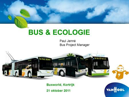 BUS & ECOLOGIE Paul Jenné Bus Project Manager Busworld, Kortrijk 21 oktober 2011.