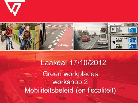 Green workplaces workshop 2 Mobiliteitsbeleid (en fiscaliteit) Laakdal 17/10/2012.