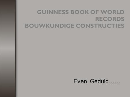 GUINNESS BOOK OF WORLD RECORDS BOUWKUNDIGE CONSTRUCTIES