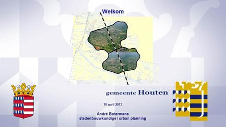 10 april 2013 André Botermans stedenbouwkundige / urban planning Welkom.
