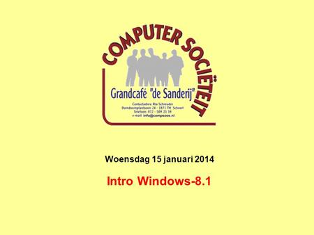 Woensdag 15 januari 2014 Intro Windows-8.1. Intro Windows-8,1 Windows ontwikkelingslijn Windows-95Windows-98Windows-2000Windows-ME Windows-XPWindows-VistaWindows-7.