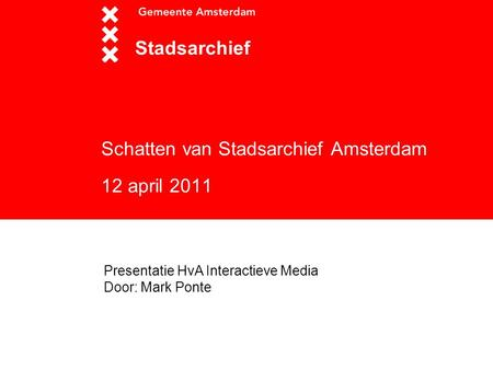 Schatten van Stadsarchief Amsterdam 12 april 2011 Stadsarchief Presentatie HvA Interactieve Media Door: Mark Ponte.