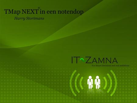 TMap NEXT in een notendop Harry Storimans ®. Introductie  Wie ben ik: Harry Storimans  Functie: Testconsultant IT-Zamna 