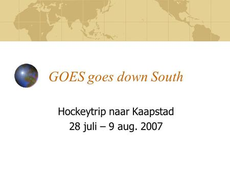 GOES goes down South Hockeytrip naar Kaapstad 28 juli – 9 aug. 2007.