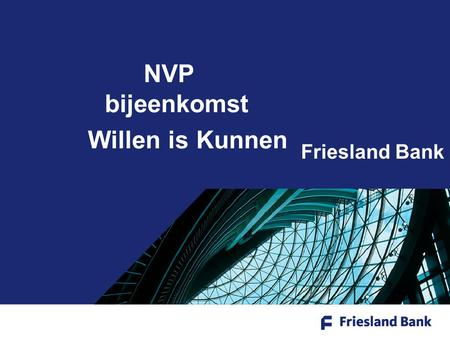 Friesland Bank NVP bijeenkomst Willen is Kunnen. Model van Dave Ulrich (1997) Strategic partner (Management of Strategic Human Resources) Dit houdt in.