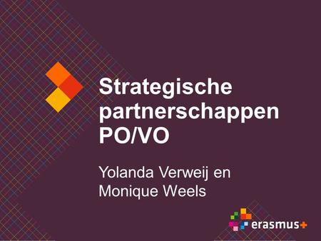 Strategische partnerschappen PO/VO Yolanda Verweij en Monique Weels.