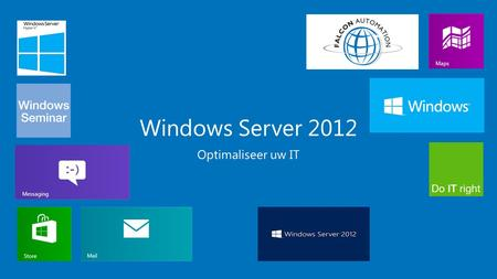 Windows Server 2012 Optimaliseer uw IT. Ready for the Future.