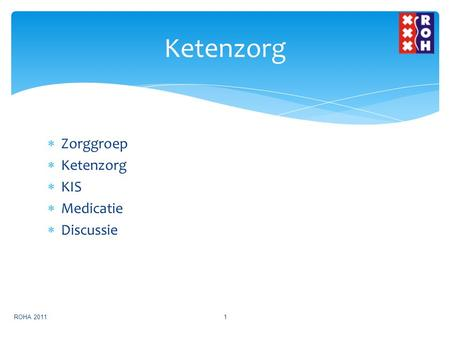 Ketenzorg Zorggroep Ketenzorg KIS Medicatie Discussie ROHA 2011.