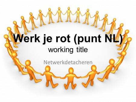 Werk je rot (punt NL) working title Netwerkdetacheren.