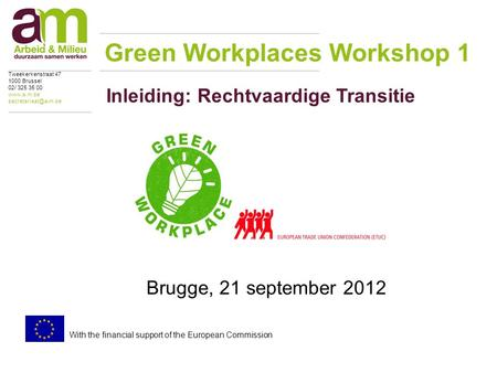 Inleiding: Rechtvaardige Transitie Brugge, 21 september 2012 Green Workplaces Workshop 1 Tweekerkenstraat 47 1000 Brussel 02/ 325 35 00