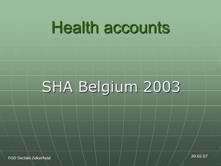 Health accounts SHA Belgium 2003 FOD Sociale Zekerheid 20.02.07.