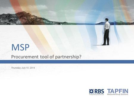 Thursday, July 10, 2014 Presenter's Name MSP Procurement tool of partnership?