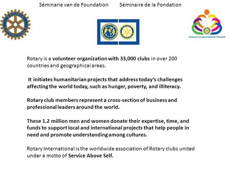 Séminarie van de Foundation Séminaire de la Fondation Rotary is a volunteer organization with 33,000 clubs in over 200 countries and geographical areas.