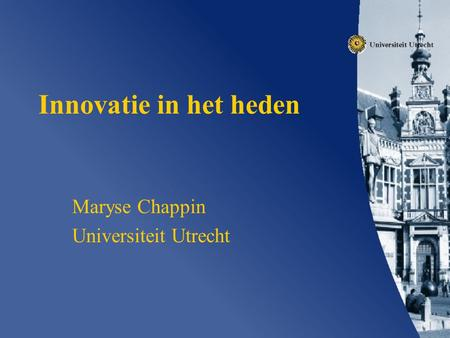 Innovatie in het heden Maryse Chappin Universiteit Utrecht.