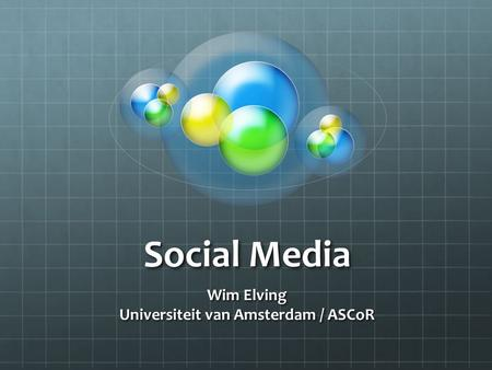 Social Media Wim Elving Universiteit van Amsterdam / ASCoR.