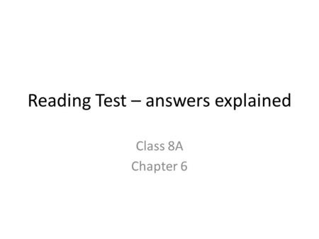 Reading Test – answers explained Class 8A Chapter 6.