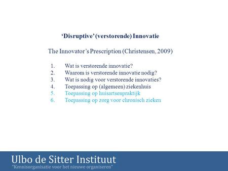 'Disruptive' (verstorende) Innovatie The Innovator's Prescription (Christensen, 2009) 1.Wat is verstorende innovatie? 2.Waarom is verstorende innovatie.