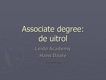 Associate degree: de uitrol Leido Academy Hans Daale 24 november 2009.