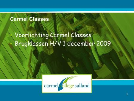 Carmel Classes Voorlichting Carmel Classes Brugklassen H/V 1 december 2009 1.