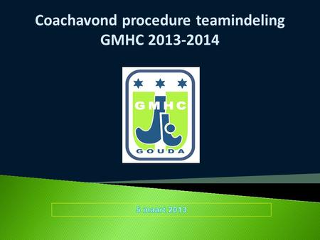 Coachavond procedure teamindeling GMHC 2013-2014.