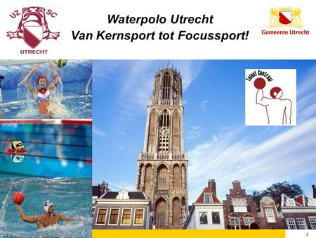 1 11/07/2014 1 Waterpolo Utrecht Van Kernsport tot Focussport!