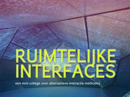 Definieer het maar ruimtelijke interfaces Inhoud met als doel Definitie interface + ruimtelijkheid Eye tracking Motion capture and analysis Haptic.