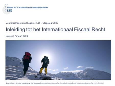 Voordrachtencyclus Stagairs I.A.B. – Stagejaar 2009 Inleiding tot het Internationaal Fiscaal Recht Brussel, 7 maart 2009 Gerard Cops - Director International.