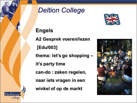 Deltion College Engels A2 Gesprek voeren/lezen [Edu/003] [Edu/003] thema: let's go shopping – it's party time can-do : zaken regelen, naar iets vragen.