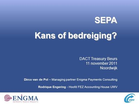 Kans of bedreiging? SEPA DACT Treasury Beurs 11 november 2011