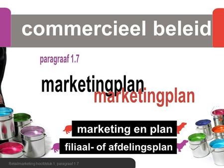 Commercieel beleid Retailmarketing hoofdstuk 1, paragraaf 1.7 filiaal- of afdelingsplan marketing en plan.