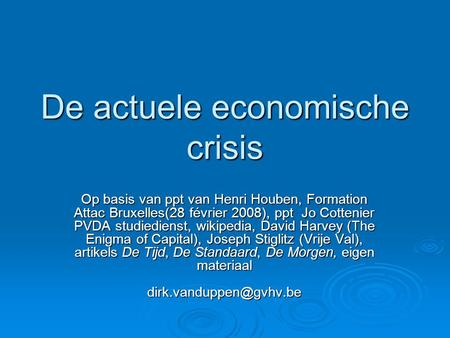 Op basis van ppt van Henri Houben, Formation Attac Bruxelles(28 février 2008), ppt Jo Cottenier PVDA studiedienst, wikipedia, David Harvey (The Enigma.