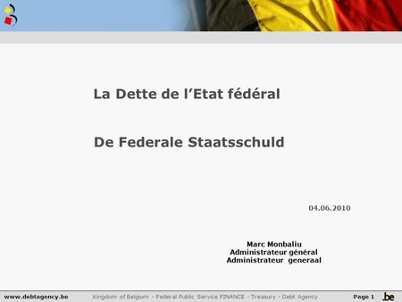Www.debtagency.be Kingdom of Belgium - Federal Public Service FINANCE - Treasury - Debt Agency Page 1 La Dette de l'Etat fédéral De Federale Staatsschuld.