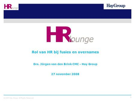 1 © 2007 Hay Group. All Rights Reserved Rol van HR bij fusies en overnames Drs. Jürgen van den Brink CMC - Hay Group 27 november 2008.