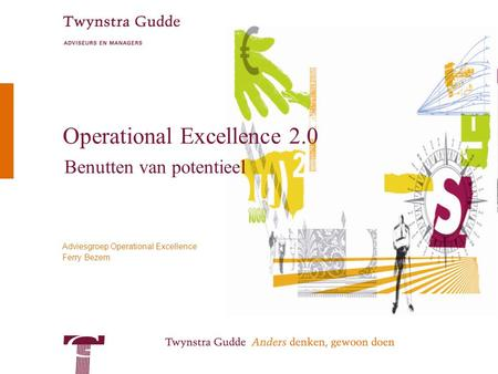 Adviesgroep Operational Excellence Ferry Bezem Operational Excellence 2.0 Benutten van potentieel.