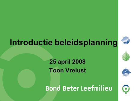 Introductie beleidsplanning 25 april 2008 Toon Vrelust.